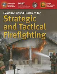 Evidence-Based Practices For Strategic And Tactical Firefighting by Iafc