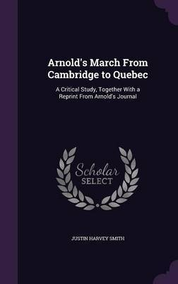 Arnold's March from Cambridge to Quebec by Justin Harvey Smith