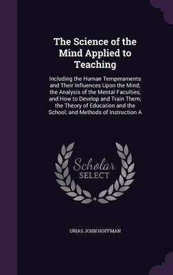 The Science of the Mind Applied to Teaching by Urias John Hoffman