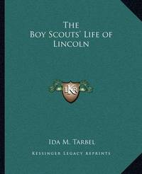 The Boy Scouts' Life of Lincoln by Ida M Tarbell