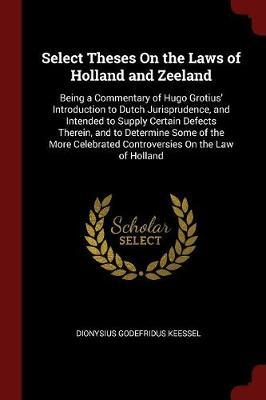 Select Theses on the Laws of Holland and Zeeland by Dionysius Godefridus Keessel