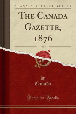The Canada Gazette, 1876, Vol. 9 (Classic Reprint) by Canada Canada