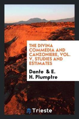 The Divina Commedia and Canzoniere, Vol. V, Studies and Estimates by Dante image