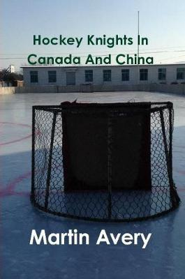Hockey Knights in Canada and China by Martin Avery image
