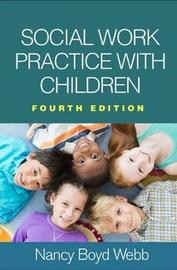 Social Work Practice with Children, Fourth Edition by Nancy Boyd Webb