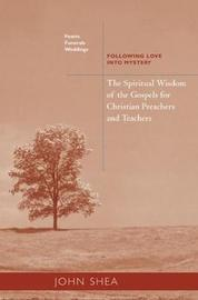 The Spiritual Wisdom Of The Gospels For Christian Preachers And Teachers: Feasts, Funerals, And Weddings by John Shea