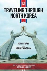 Traveling Through North Korea by Stephen Harris