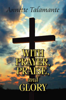 With Prayer, Praise, and Glory by Annette Talamante image