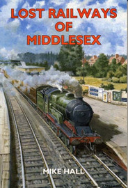 Lost Railways of Middlesex by Mike Hall image
