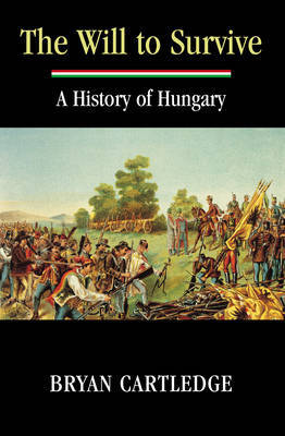 The Will to Survive: A History of Hungary by Bryan Cartledge image