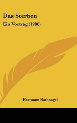 Das Sterben: Ein Vortrag (1908) by Hermann Nothnagel image