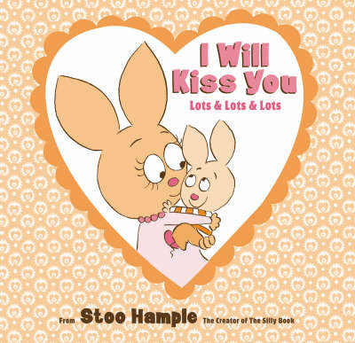 I Will Kiss You (Lots and Lots and Lots) by Stoo Hample