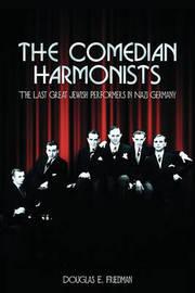The Comedian Harmonists by Douglas E Friedman