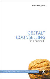 Gestalt Counselling in a Nutshell by Gaie Houston