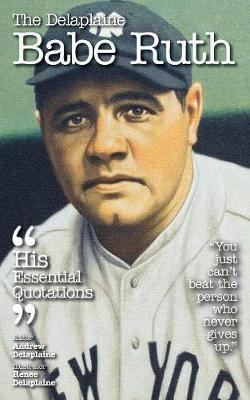 The Delaplaine Babe Ruth - His Essential Quotations by Andrew Delaplaine image