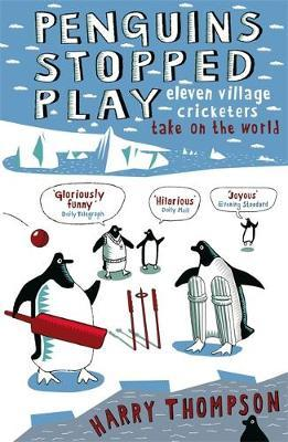 Penguins Stopped Play: Eleven Village Cricketers Take on the World by Harry Thompson