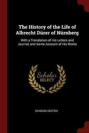 The History of the Life of Albrecht Durer of Nurnberg by Charles Heaton image