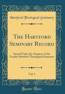 The Hartford Seminary Record, Vol. 5 by Hartford Theological Seminary