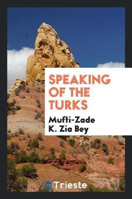 Speaking of the Turks by Mufti-Zade K Zia Bey image