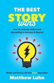 The Best Story Wins by Matthew Luhn