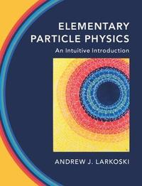 Elementary Particle Physics by Andrew J. Larkoski