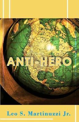 Anti-Hero by Leo S Martinuzzi Jr