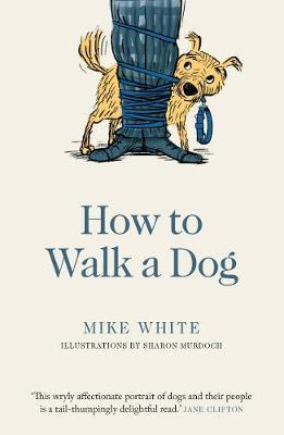 How to Walk a Dog by Mike White