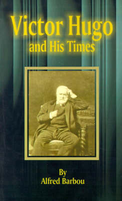 Victor Hugo and His Times by Alfred Barbou image
