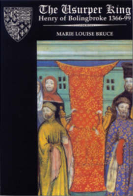 The Usurper King: Henry of Bolingbroke, 1366-99 by Marie Louise Bruce image