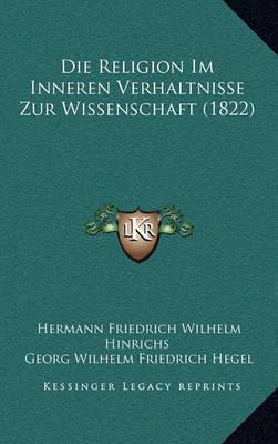 Die Religion Im Inneren Verhaltnisse Zur Wissenschaft (1822) by Georg Wilhelm Friedrich Hegel image