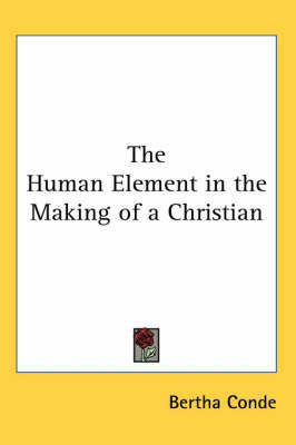 The Human Element in the Making of a Christian by Bertha Conde