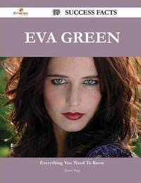 Eva Green 99 Success Facts - Everything You Need to Know about Eva Green by Jimmy Page