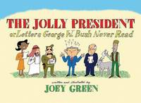 Jolly President: Or Letters George W. Bush Never Read by Joey Green image