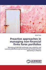 Proactive Approaches in Managing Non-Financial Firms Forex Portfolios by Todri Ardita