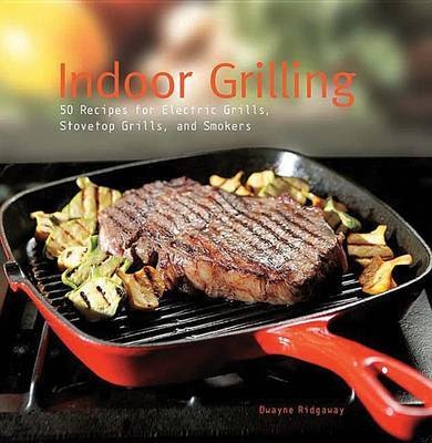 Indoor Grilling: 50 Recipes for Electric Grills, Stovetop Grills, and Smokers by Dwayne Ridgaway image
