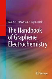 The Handbook of Graphene Electrochemistry by Dale A. C. Brownson
