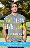 Eat Clean, Live Lean by Art Green