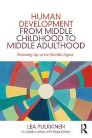 Human Development from Middle Childhood to Middle Adulthood by Lea Pulkkinen