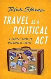 Travel as a Political Act (Third Edition) by Rick Steves