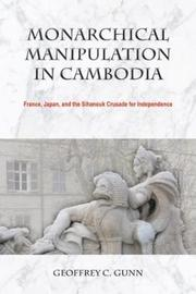 Monarchical Manipulation in Cambodia by Geoffrey C. Gunn