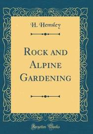 Rock and Alpine Gardening (Classic Reprint) by H Hemsley image