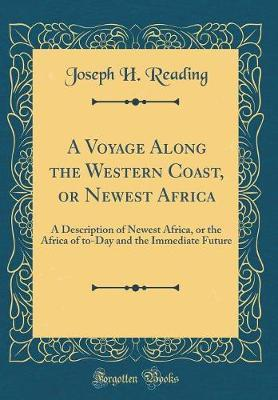 A Voyage Along the Western Coast, or Newest Africa by Joseph H Reading