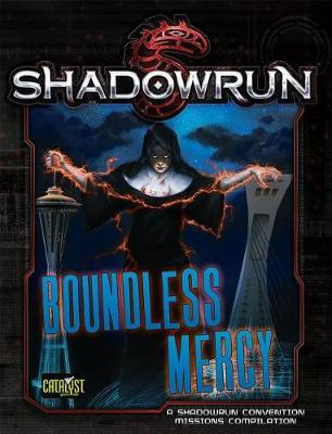 Shadowrun RPG: Boundless Mercy - Mission Compilation