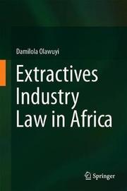 Extractives Industry Law in Africa by Damilola Olawuyi
