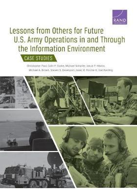Lessons from Others for Future U.S. Army Operations in and Through the Information Environment by Christopher Paul