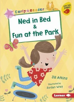Ned in Bed & Fun at the Park by Jill Atkins image