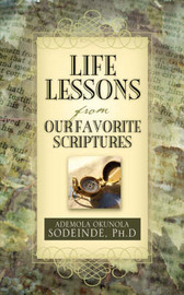 Life Lessons from Our Favorite Scriptures by Ph D Ademola Sodeinde image