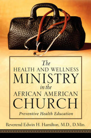 The Health and Wellness Ministry in the African American Church by Edwin, H Hamilton