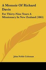 A Memoir Of Richard Davis: For Thirty-Nine Years A Missionary In New Zealand (1865) by John Noble Coleman image