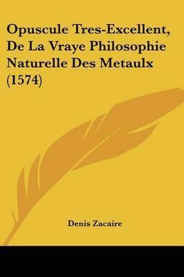 Opuscule Tres-Excellent, De La Vraye Philosophie Naturelle Des Metaulx (1574) by Denis Zacaire